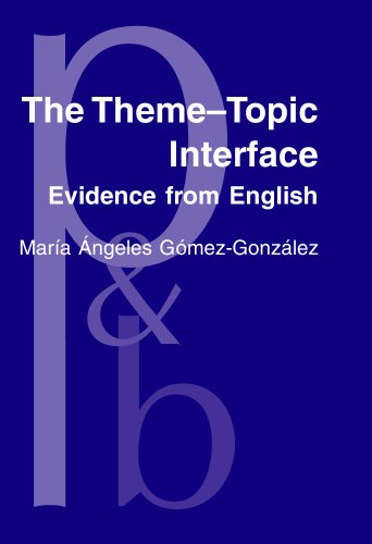 The Theme-Topic Interface: Evidence from English (Pragmatics & Beyond New Series): G�mez ...