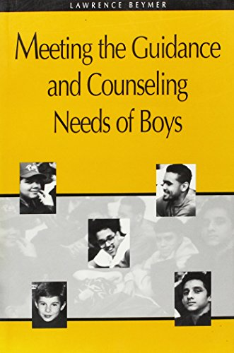 Meeting the Guidance and Counseling Needs of Boys: Beymer, Lawrence, Ph.D.