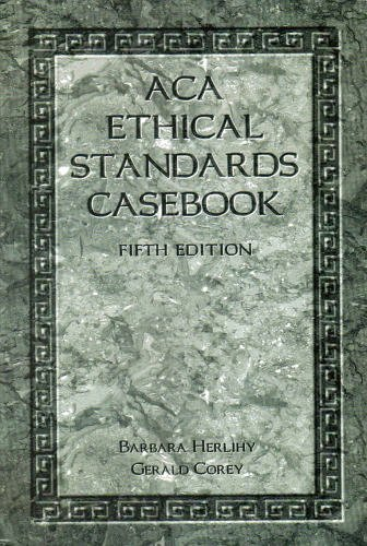 ACA Ethical Standards Casebook: Herlihy, Barbara;Corey, Gerald;American Association for Counseling ...