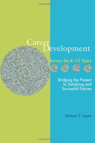 Career Development Across the K-16 Years: Bridging the Present to Satisfying and Successful Futures...