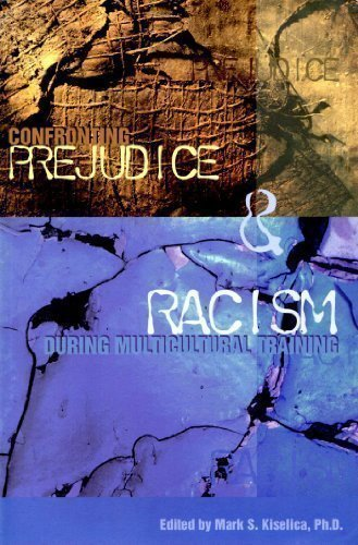Confronting Prejudice and Racism During Multicultural Training: Editor-Mark S. Kiselica