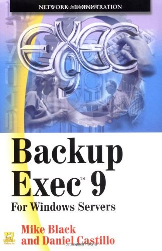 Backup Exec 9: For Windows Servers: Mike Black, Daniel Castillo