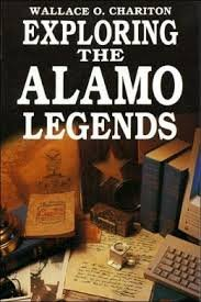 One Hundred Days in Texas: The Alamo Letters and Exploring the Alamo Legends and Forget the Alamo...