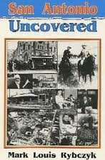 San Antonio Uncovered (Uncovered Series City Guides): Rybczyk, Mark Louis; Rybczyk, Mary Louis