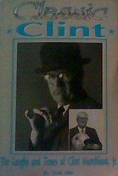 Classic Clint: The Laughs and Times of Clint Murchison, Jr.: Hitt, Dick