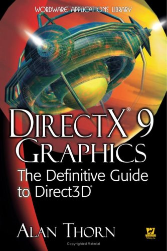 Directx 9 Graphics: The Definitive Guide To Direct3d (Wordware Applications Library): Thorn, Alan