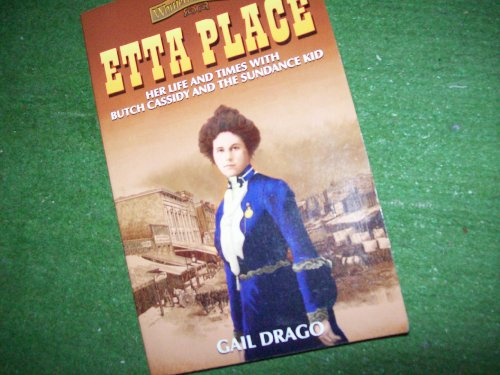 Etta Place: Her Life and Times With: Gail Drago