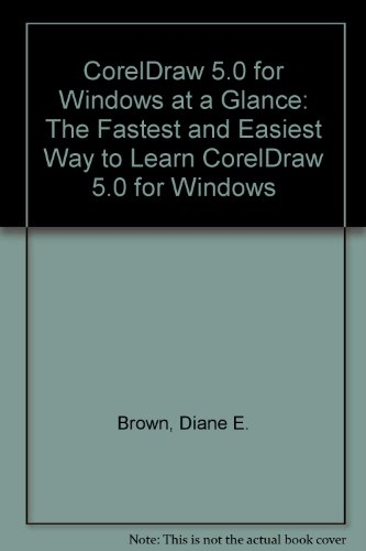 9781556224515: Coreldraw 5.0 for Windows at a Glance: The Fastest and Easiest Way to Learn Coreldraw! 5.0 for Windows