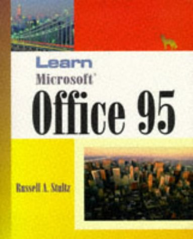 Learn Microsoft Office for Windows 95: Comprehensive Tutorials for Word 7.0, Excel 7.0, Access 7.0,...