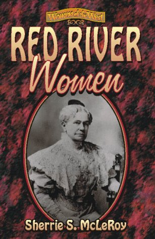 Red River Women (Women of the West): McLeroy, Sherrie S.