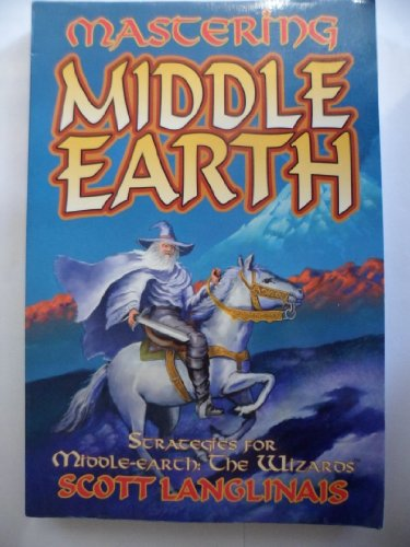 Mastering Middle-Earth: Strategies for Middle-Earth: The Wizards: Langlinais, Scott