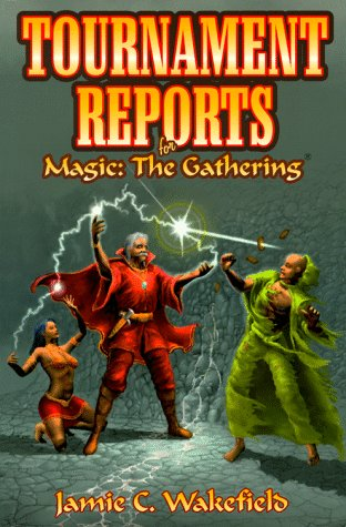 Tournament Reports for Magic: The Gathering: Wakefield, Jamie C.; McGlaughlin, Kevin