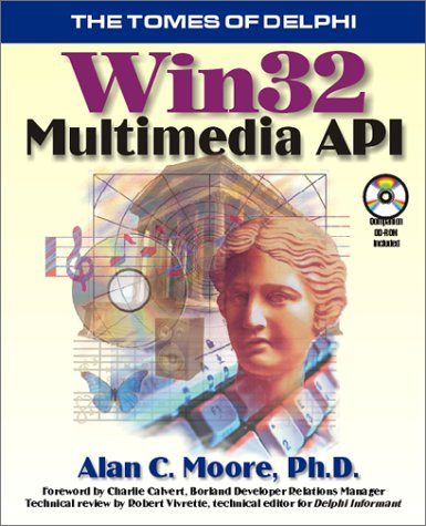 Tomes of Delphi : Win32 Multimedia API: Alan C. Moore