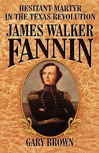 9781556227783: Hesitant Martyr of the Texas Revolution: James Walker Fannin