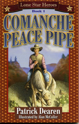 9781556228315: Comanche Peace Pipe (Lone Star Heroes) (Bk. 1)