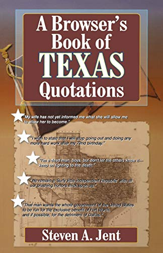 Browser's Book of Texas Quotations: Jent, Steven A.