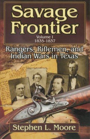 9781556229282: Savage Frontier 1835-1837: v. 1: Rangers, Rifleman and Indian Wars in Texas