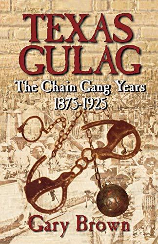 9781556229312: Texas Gulag: The Chain Gang Years 1875-1925