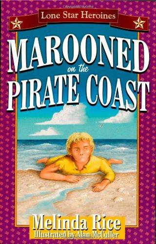 Marooned On The Pirate Coast (Lone Star Heroines): Melinda Rice