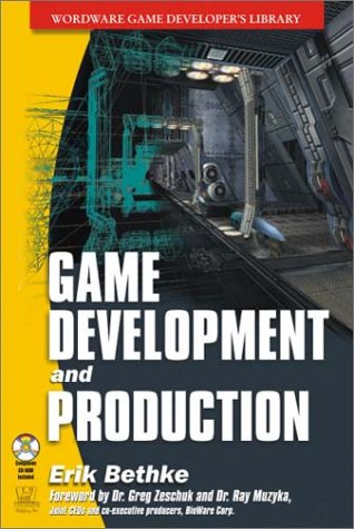 Game Development and Production (Wordware Game Developer's Library): Erik Bethke
