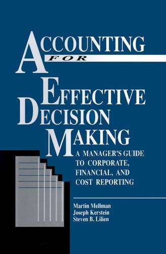 Accounting For Effective Decision Making: A Managers: Martin Mellman, Joseph
