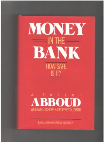 Money in the Bank: How Safe Is It?: Abboud, A. Robert, Schopf, William G., Smith, Geoffrey N.