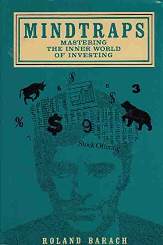 Mindtraps: Mastering the Inner World of Investing: Barach, Roland