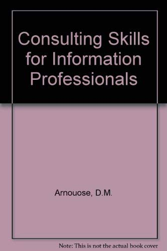 Consulting Skills for Information Professionals (9781556231216) by Donald M. Arnoudse; L. Paul Ouellette; John Whalen