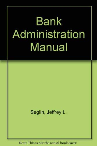 Bank Administration Manual: A Comprehensive Reference Guide: Editor-Jeffrey Seglin