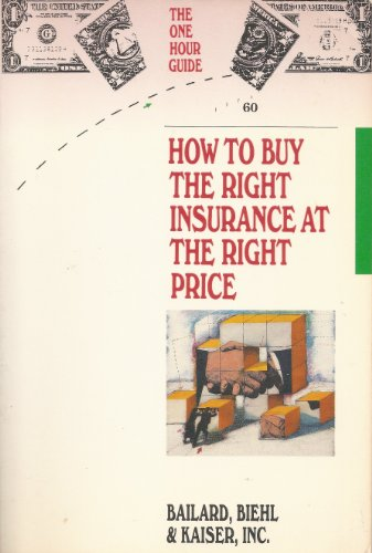 How to Buy the Right Insurance at the Right Price (One Hour Guides): Thomas E. Bailard