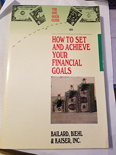 How to Set and Achieve Your Financial: Bailard, Biehl and