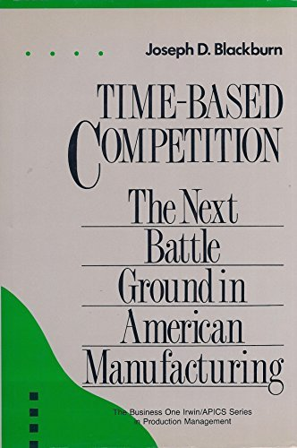 Time-based Competition: Next Battleground in American Manufacturing (Business One Irwin/APICS Ser...