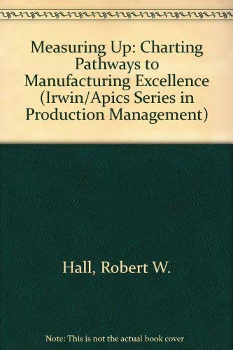 9781556233593: Measuring Up: Charting Pathways to Manufacturing Excellence (Irwin/Apics Series in Production Management)