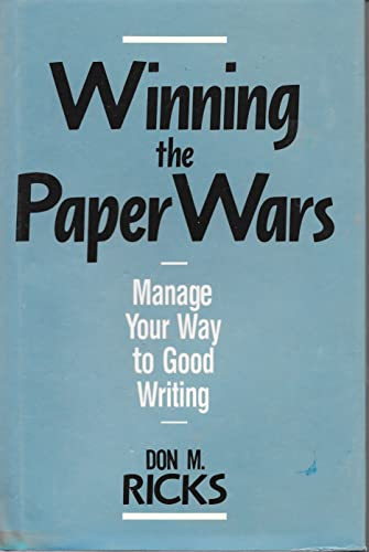 WINNING THE PAPER WARS Manage Your Way to Good Writing