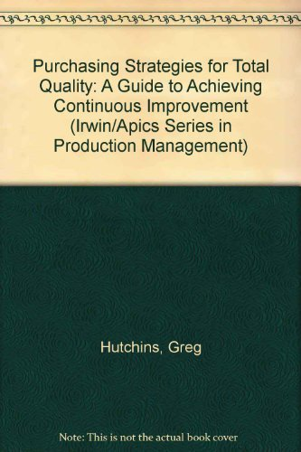 9781556233807: Purchasing Strategies for Total Quality: A Guide to Achieving Continuous Improvement (IRWIN/APICS SERIES IN PRODUCTION MANAGEMENT)