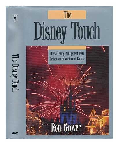 Disney Touch: How a Daring Management Team Revived an Entertainment Empire