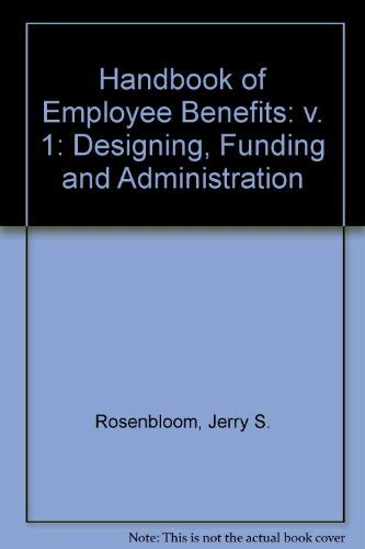 9781556234835: The Handbook of Employee Benefits: Design, Funding, and Administration