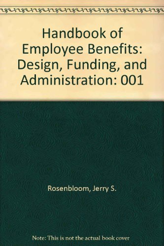 9781556235030: The Handbook of Employee Benefits: Design, Funding, and Administration
