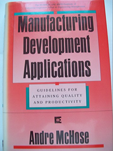 Manufacturing Development Applications: Guidelines for Attaining Quality and Productivity (The ...