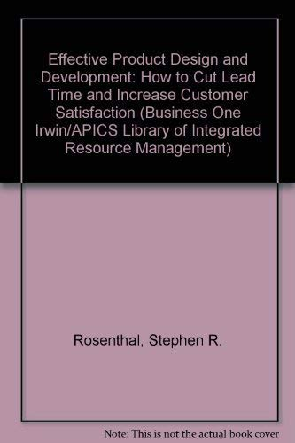 9781556236037: Effective Product Design and Development: How to Cut Lead Time and Increase Customer Satisfaction (BUSINESS ONE IRWIN/APICS LIBRARY OF INTEGRATIVE RESOURCE MANAGEMENT)