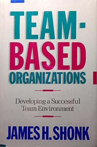 9781556237034: Team-Based Organizations: Developing a Successful Team Environment