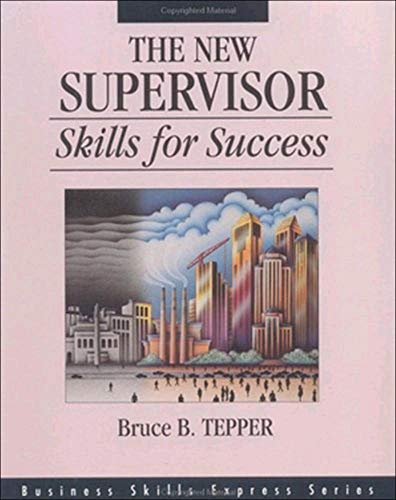 The New Supervisor: Skills for Success: Bruce B. Tepper