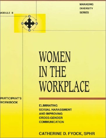 9781556238260: Women in the Workplace: Eliminating Sexual Harassment and Improving Cross-Gender Communication : Participant's Workbook (Module II of the Managing D)