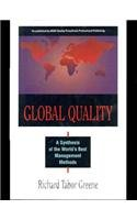 Global Quality: A Synthesis of the World's Best Management Methods: Greene, Richard Tabor