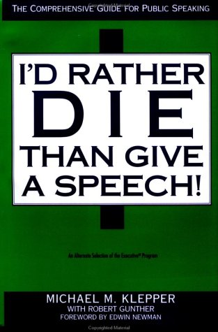 I'D Rather Die Than Give a Speech The Comprehensive Guide for Public Speaking.