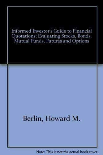 The Informed Investor's Guide to Financial Quotations: Evaluating Stocks, Bonds, Mutual Funds, Fu...