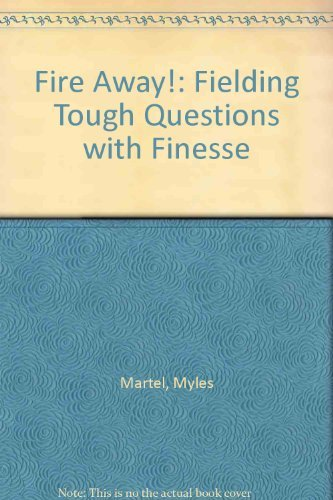 Fire Away: Fielding Tough Questions with Finesse: Myles Martel