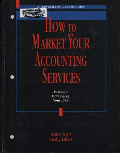 How to Market Your Accounting Services: Developing Your Plan/Book and Disk: Rogers, Stuart C.;...