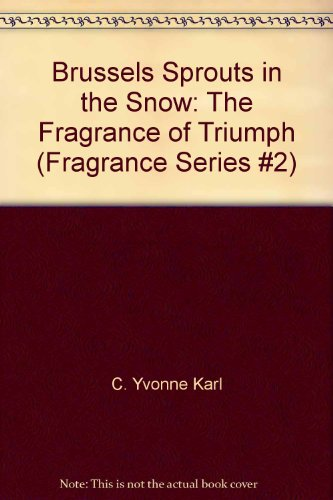 9781556304781: Brussels Sprouts in the Snow: The Fragrance of Triumph (Fragrance Series #2)