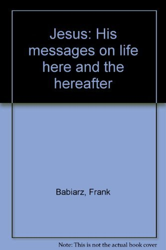 Jesus : His Messages on Life Here: Frank Babiarz